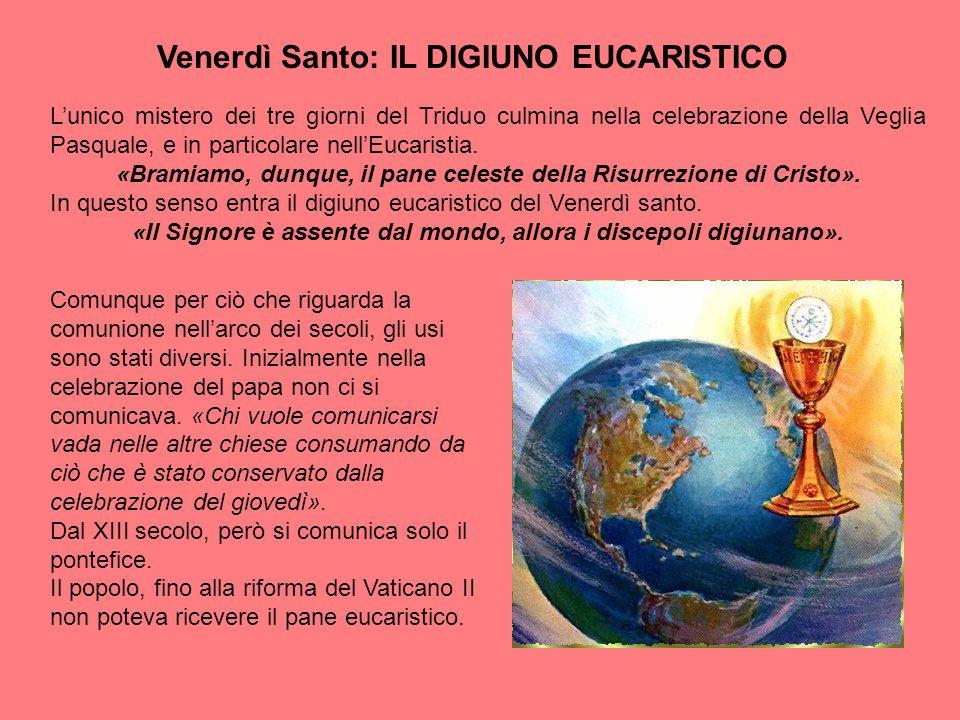 Venerdì Santo: IL DIGIUNO EUCARISTICO L'unico mistero dei tre giorni del Triduo culmina nella celebrazione della Veglia Pasquale, e in particolare nel