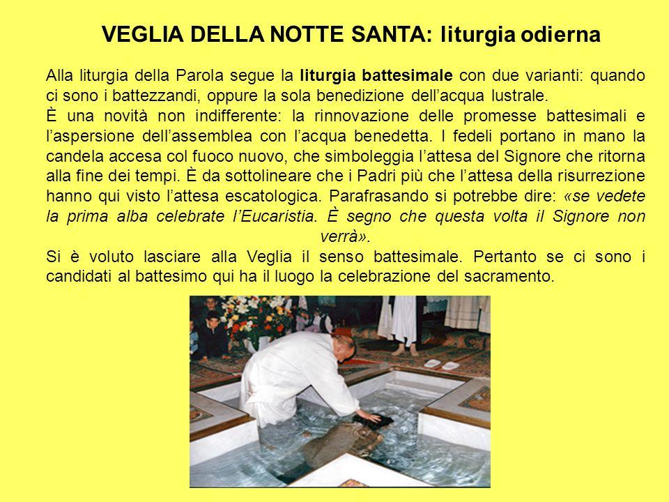VEGLIA DELLA NOTTE SANTA: liturgia odierna Alla liturgia della Parola segue la liturgia battesimale con due varianti: quando ci sono i battezzandi, op