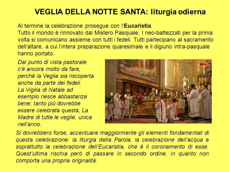 VEGLIA DELLA NOTTE SANTA: liturgia odierna Al termine la celebrazione prosegue con l'Eucaristia. Tutto il mondo è rinnovato dal Mistero Pasquale. I ne