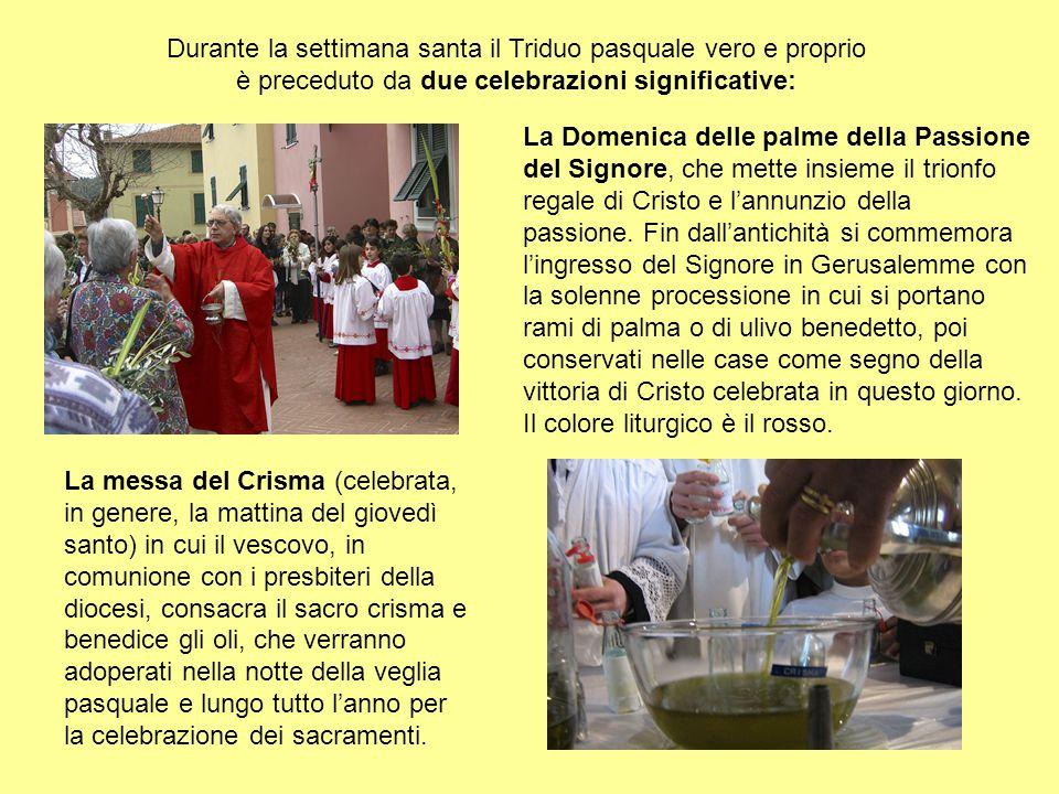 La messa del Crisma (celebrata, in genere, la mattina del giovedì santo) in cui il vescovo, in comunione con i presbiteri della diocesi, consacra il s