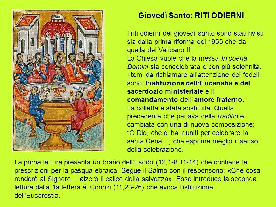 Giovedì Santo: RITI ODIERNI I riti odierni del giovedì santo sono stati rivisti sia dalla prima riforma del 1955 che da quella del Vaticano II. La Chi