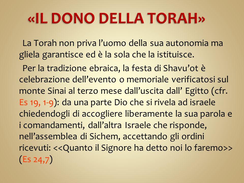 La Torah non priva l'uomo della sua autonomia ma gliela garantisce ed è la sola che la istituisce. Per la tradizione ebraica, la festa di Shavu'ot è c