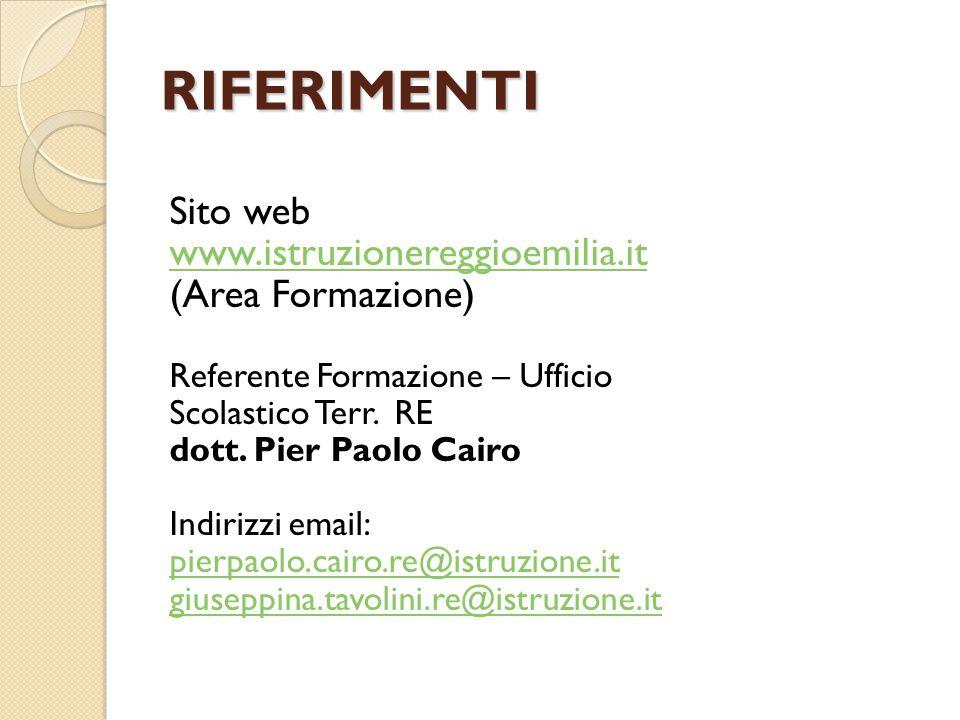 RIFERIMENTI Sito web www.istruzionereggioemilia.it (Area Formazione) Referente Formazione – Ufficio Scolastico Terr. RE dott. Pier Paolo Cairo Indiriz