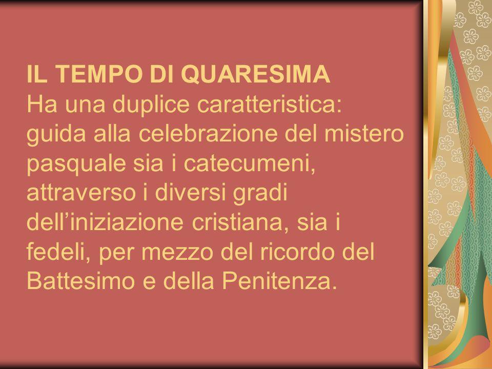 Struttura attuale della Quaresima 1 Segni liturgici Il tempo della Quaresima dura dal mercoledì delle Ceneri – caratterizzato dall'imposizione delle ceneri a tutto il popolo di Dio - fino alle prime ore del pomeriggio del giovedì santo.