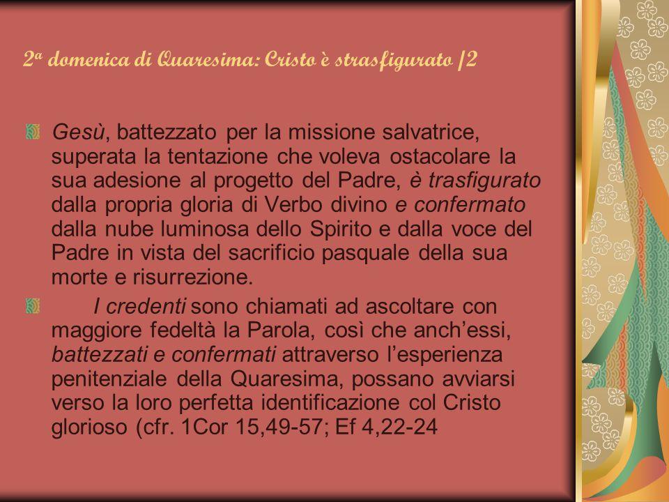 2 a domenica di Quaresima: Cristo è strasfigurato /2 Gesù, battezzato per la missione salvatrice, superata la tentazione che voleva ostacolare la sua