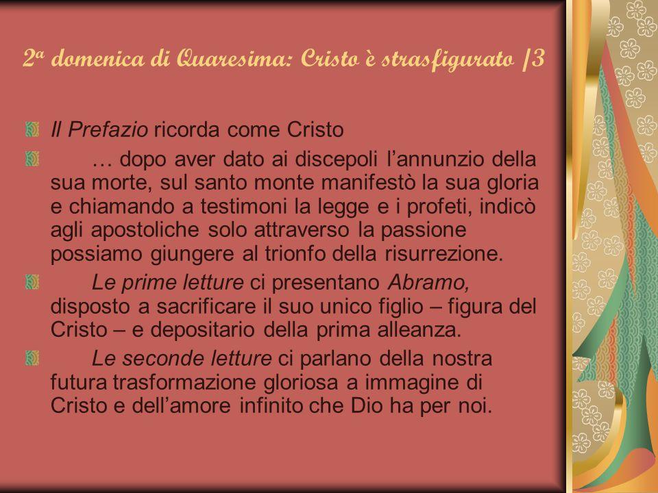 2 a domenica di Quaresima: Cristo è strasfigurato /3 Il Prefazio ricorda come Cristo … dopo aver dato ai discepoli l'annunzio della sua morte, sul san