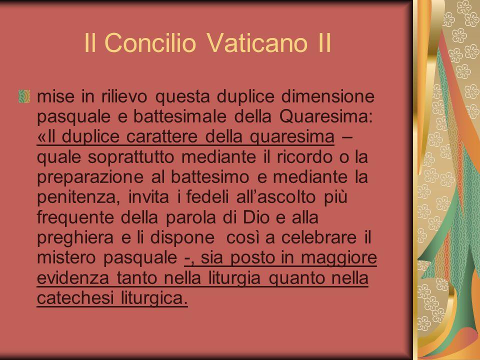 Il Concilio Vaticano II mise in rilievo questa duplice dimensione pasquale e battesimale della Quaresima: «Il duplice carattere della quaresima – qual
