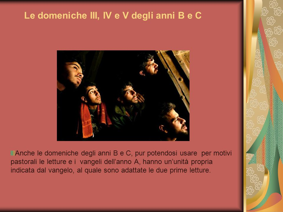 Le domeniche III, IV e V degli anni B e C Anche le domeniche degli anni B e C, pur potendosi usare per motivi pastorali le letture e i vangeli dell'an
