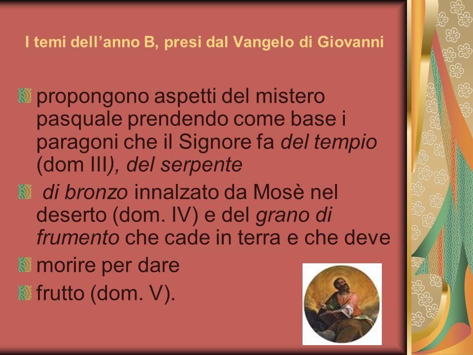 I temi dell'anno B, presi dal Vangelo di Giovanni propongono aspetti del mistero pasquale prendendo come base i paragoni che il Signore fa del tempio