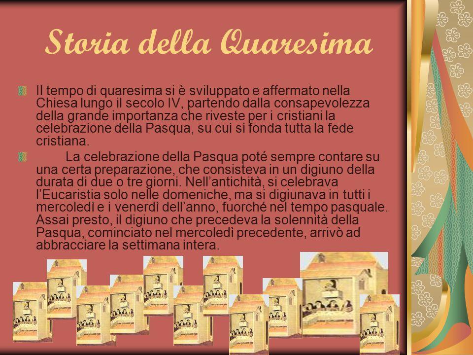 Storia della Quaresima Il tempo di quaresima si è sviluppato e affermato nella Chiesa lungo il secolo IV, partendo dalla consapevolezza della grande i