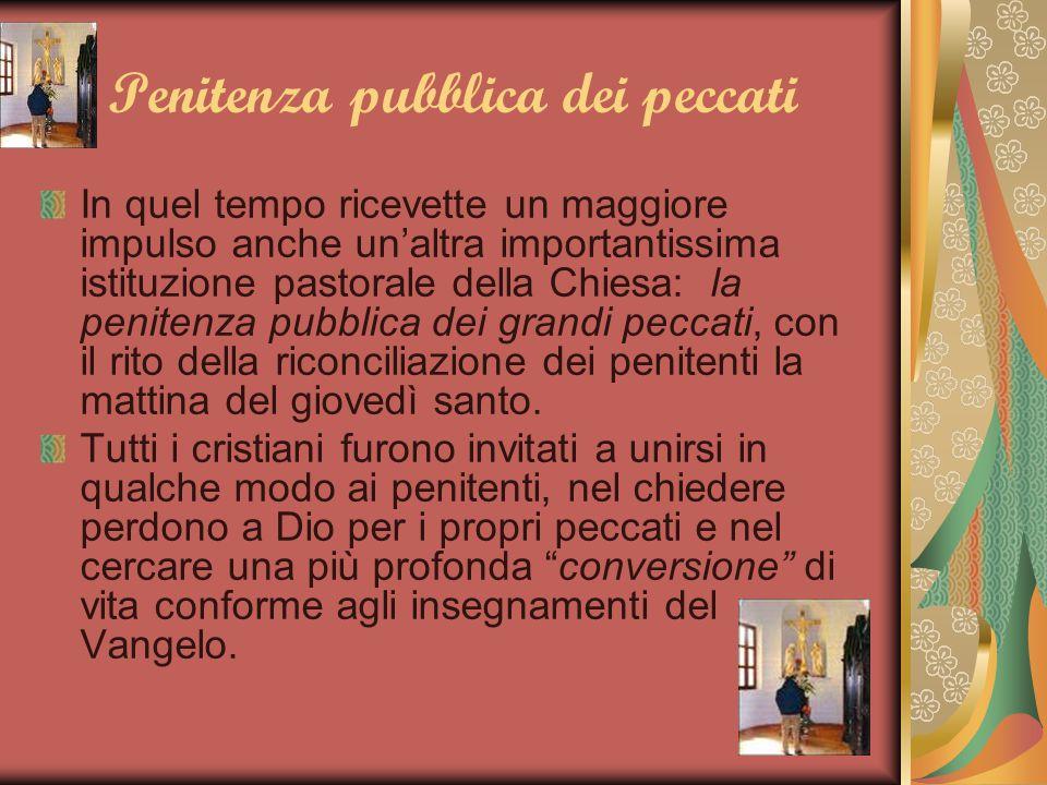 Penitenza pubblica dei peccati In quel tempo ricevette un maggiore impulso anche un'altra importantissima istituzione pastorale della Chiesa: la penit