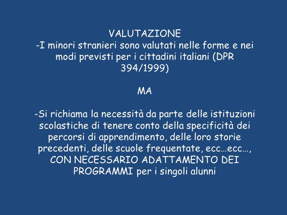 VALUTAZIONE -I minori stranieri sono valutati nelle forme e nei modi previsti per i cittadini italiani (DPR 394/1999) MA -Si richiama la necessità da
