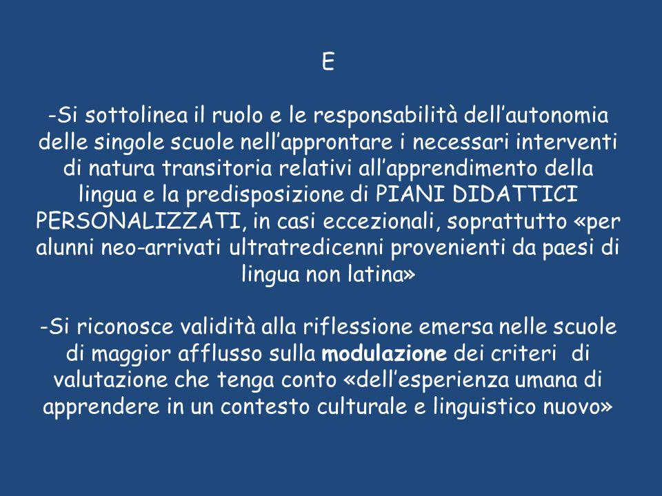 E -Si sottolinea il ruolo e le responsabilità dell'autonomia delle singole scuole nell'approntare i necessari interventi di natura transitoria relativ