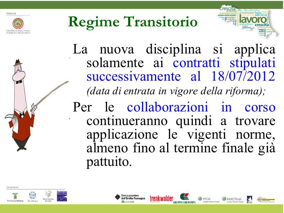 Regime Transitorio La nuova disciplina si applica solamente ai contratti stipulati successivamente al 18/07/2012 (data di entrata in vigore della rifo