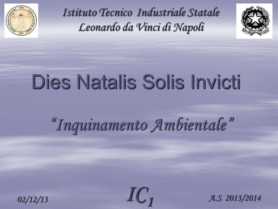 """02/12/13 IC 1 A.S2013/2014 A.S. 2013/2014 """"Inquinamento Ambientale"""" Istituto Tecnico Industriale Statale Leonardo da Vinci di Napoli Dies Natalis Soli"""