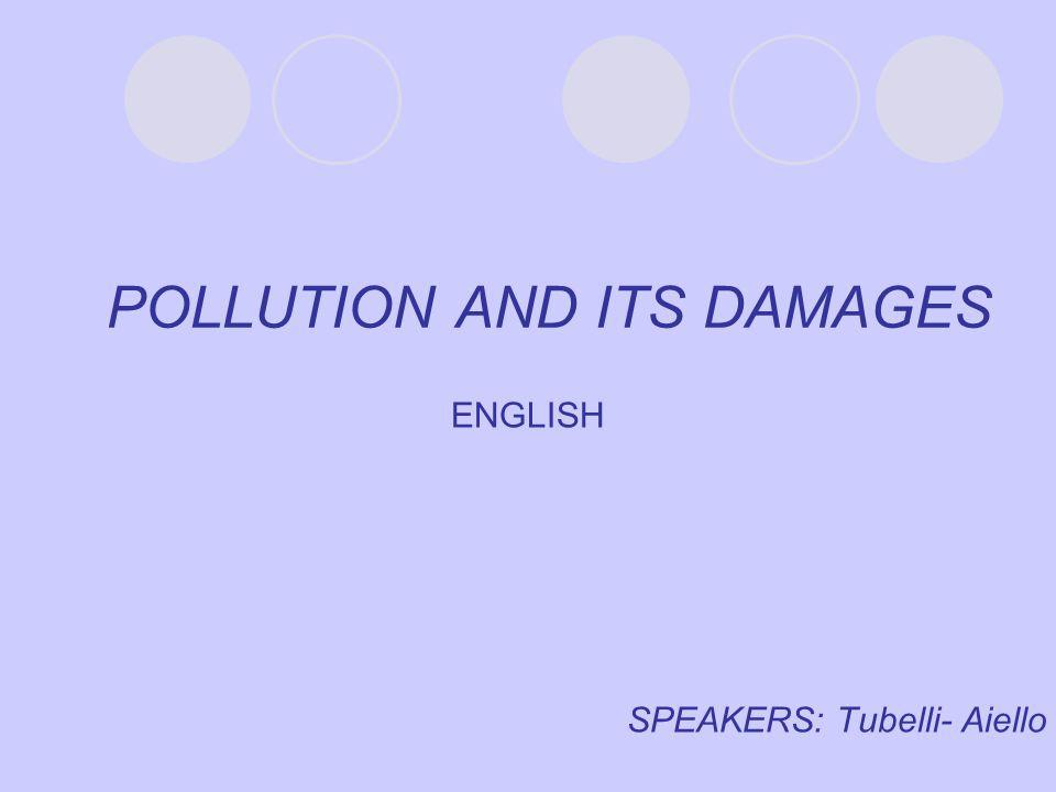 ENGLISH SPEAKERS: Tubelli- Aiello POLLUTION AND ITS DAMAGES