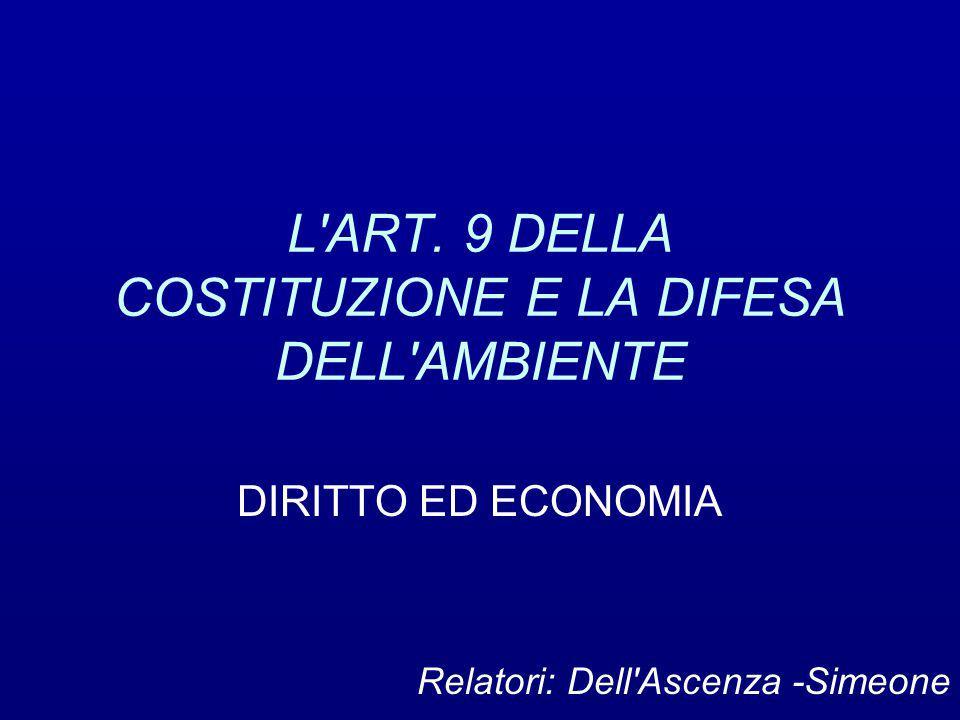 L'ART. 9 DELLA COSTITUZIONE E LA DIFESA DELL'AMBIENTE DIRITTO ED ECONOMIA Relatori: Dell'Ascenza -Simeone
