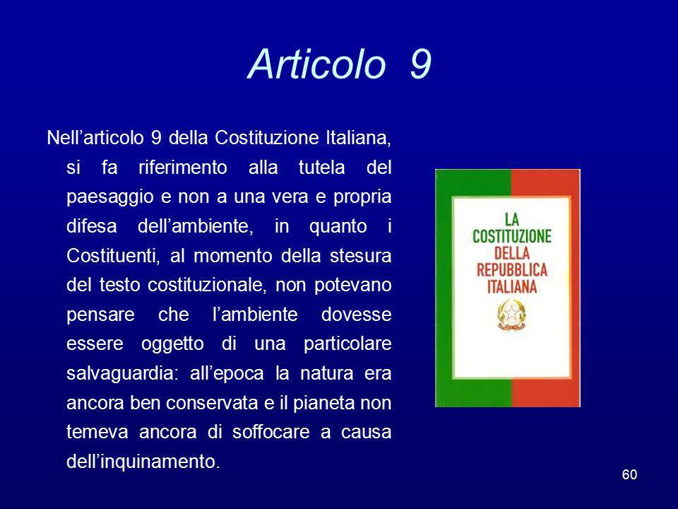 Articolo 9 Nell'articolo 9 della Costituzione Italiana, si fa riferimento alla tutela del paesaggio e non a una vera e propria difesa dell'ambiente, i