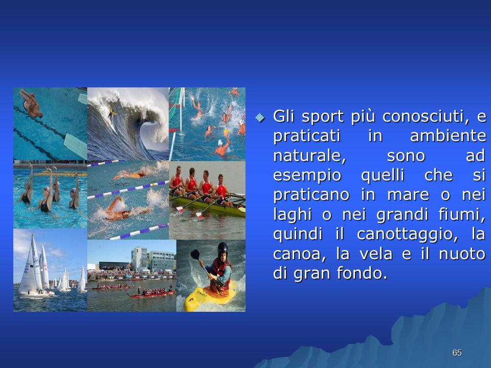  Gli sport più conosciuti, e praticati in ambiente naturale, sono ad esempio quelli che si praticano in mare o nei laghi o nei grandi fiumi, quindi i