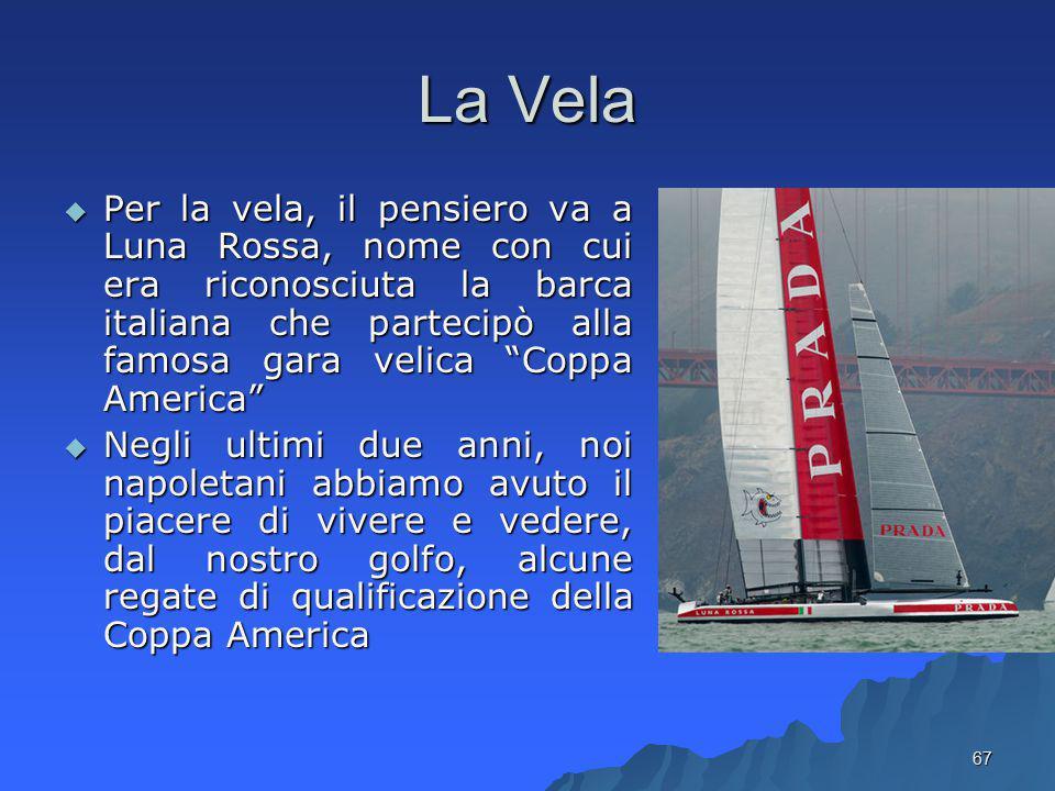 """La Vela  Per la vela, il pensiero va a Luna Rossa, nome con cui era riconosciuta la barca italiana che partecipò alla famosa gara velica """"Coppa Ameri"""