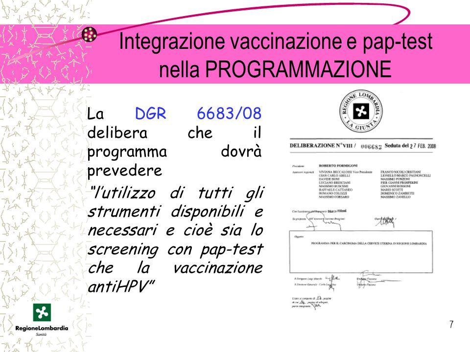 7 Integrazione vaccinazione e pap-test nella PROGRAMMAZIONE La DGR 6683/08 delibera che il programma dovrà prevedere l'utilizzo di tutti gli strumenti disponibili e necessari e cioè sia lo screening con pap-test che la vaccinazione antiHPV