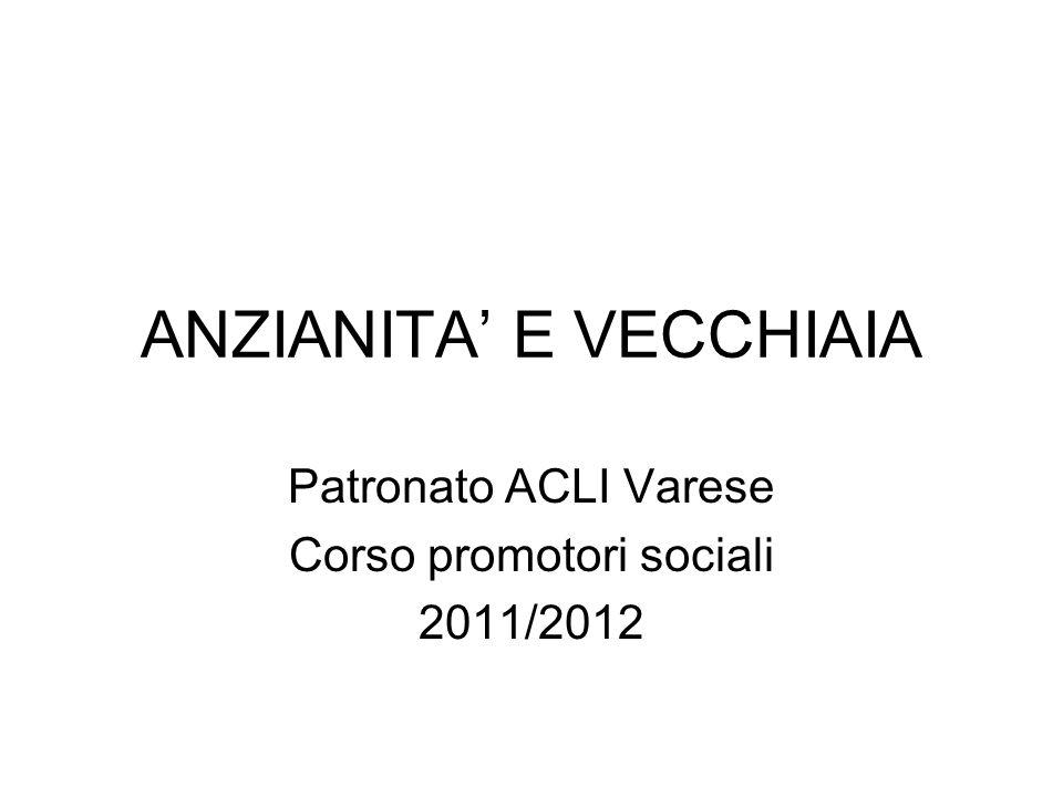 ANZIANITA' E VECCHIAIA Patronato ACLI Varese Corso promotori sociali 2011/2012