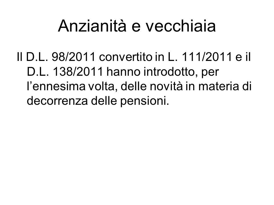 Anzianità e vecchiaia Il D.L. 98/2011 convertito in L. 111/2011 e il D.L. 138/2011 hanno introdotto, per l'ennesima volta, delle novità in materia di