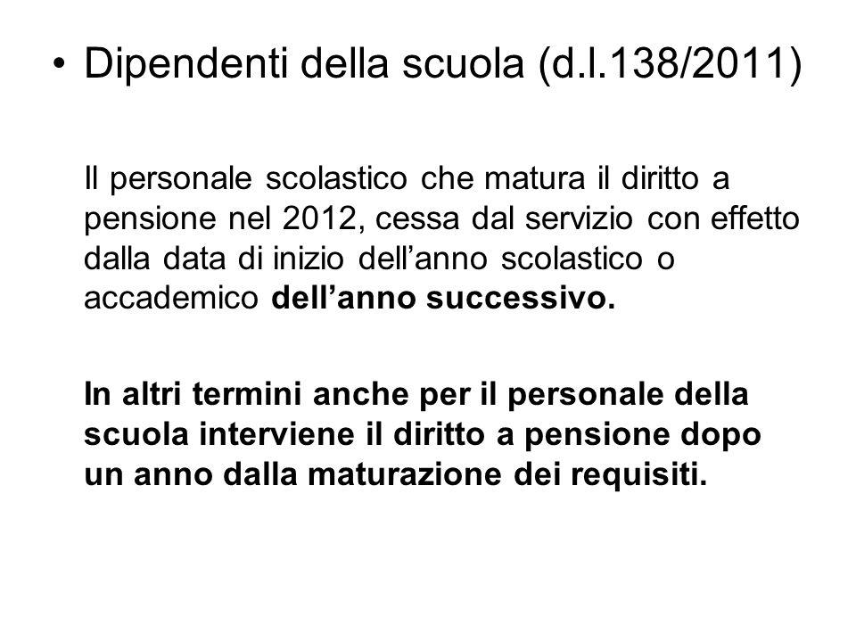 Dipendenti della scuola (d.l.138/2011) Il personale scolastico che matura il diritto a pensione nel 2012, cessa dal servizio con effetto dalla data di