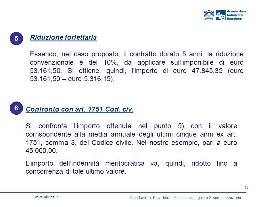 19 www.aib.bs.it Riduzione forfettaria Essendo, nel caso proposto, il contratto durato 5 anni, la riduzione convenzionale è del 10%, da applicare sull'imponibile di euro 53.161,50.