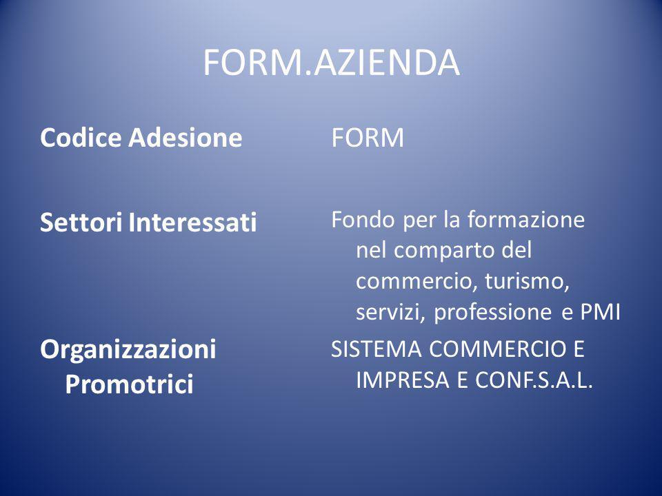 FORM.AZIENDA Codice Adesione Settori Interessati Organizzazioni Promotrici FORM Fondo per la formazione nel comparto del commercio, turismo, servizi,