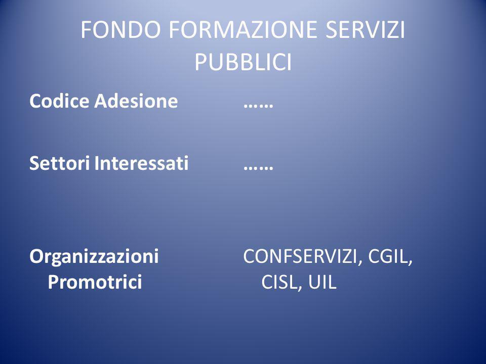 FONDO FORMAZIONE SERVIZI PUBBLICI Codice Adesione Settori Interessati Organizzazioni Promotrici …… CONFSERVIZI, CGIL, CISL, UIL