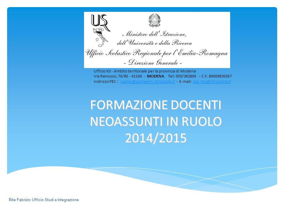 FORMAZIONE DOCENTI NEOASSUNTI IN RUOLO 2014/2015 Rita Fabrizio Ufficio Studi e Integrazione Ufficio XII - Ambito territoriale per la provincia di Modena Via Rainusso, 70/80 - 41100 - MODENA Tel: 059/382800 - C.F.
