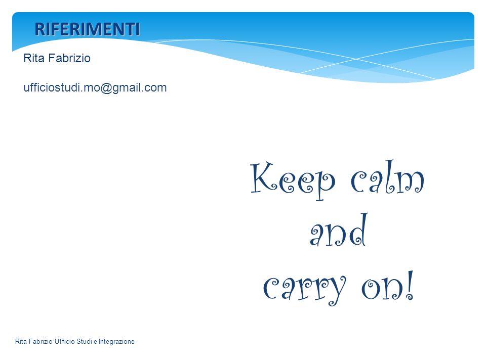 Rita Fabrizio Ufficio Studi e Integrazione Rita Fabrizio ufficiostudi.mo@gmail.com RIFERIMENTI Keep calm and carry on!