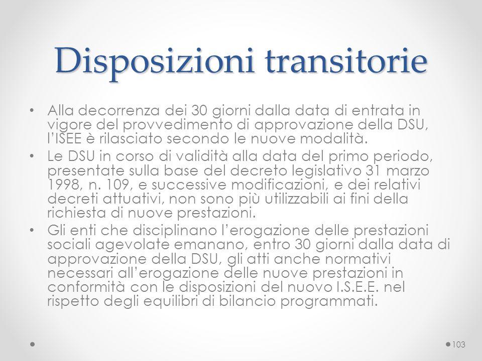 Disposizioni transitorie Alla decorrenza dei 30 giorni dalla data di entrata in vigore del provvedimento di approvazione della DSU, l'ISEE è rilasciat