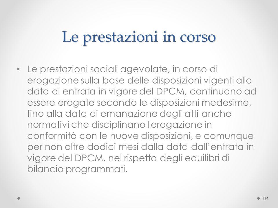 Le prestazioni in corso Le prestazioni sociali agevolate, in corso di erogazione sulla base delle disposizioni vigenti alla data di entrata in vigore