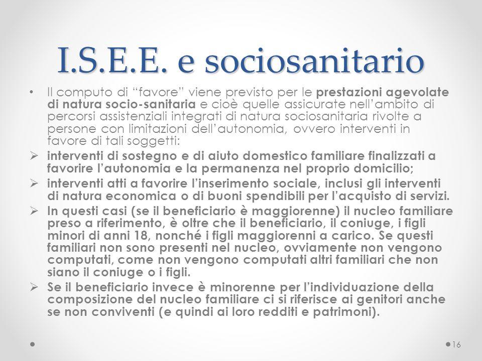 """I.S.E.E. e sociosanitario Il computo di """"favore"""" viene previsto per le prestazioni agevolate di natura socio-sanitaria e cioè quelle assicurate nell'a"""