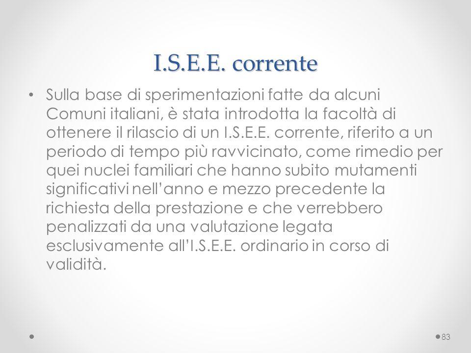 I.S.E.E. corrente Sulla base di sperimentazioni fatte da alcuni Comuni italiani, è stata introdotta la facoltà di ottenere il rilascio di un I.S.E.E.