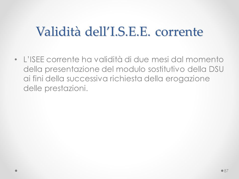 Validità dell'I.S.E.E. corrente L'ISEE corrente ha validità di due mesi dal momento della presentazione del modulo sostitutivo della DSU ai fini della