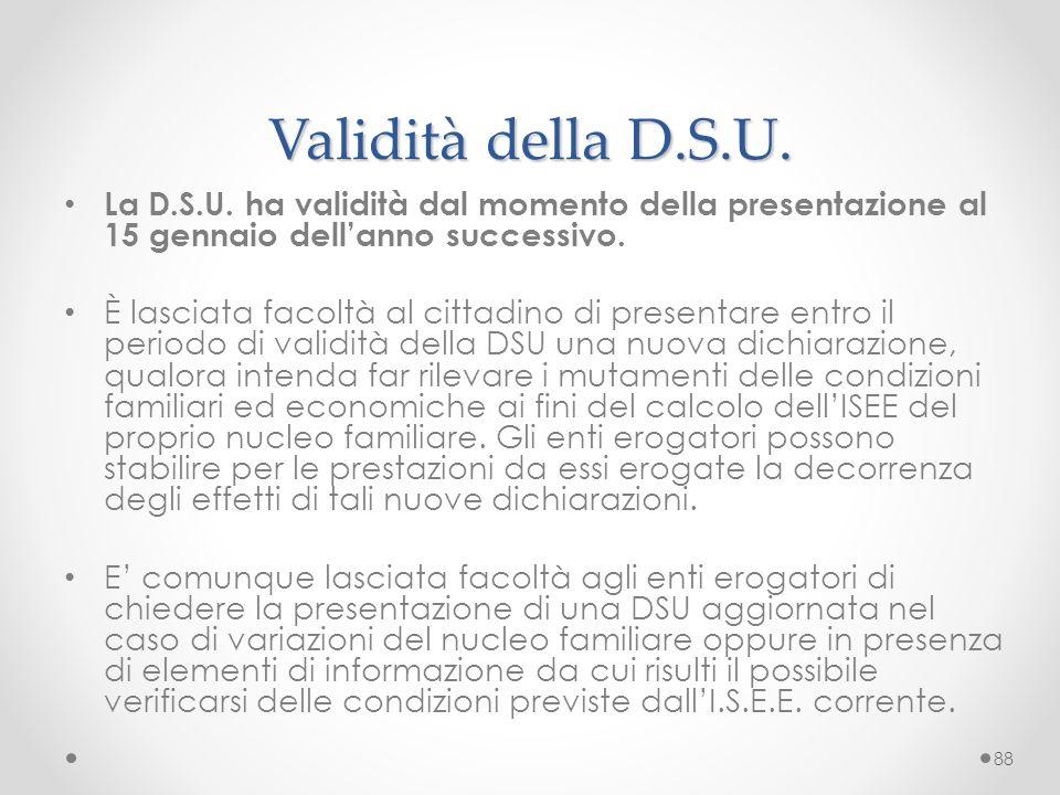 Validità della D.S.U. La D.S.U. ha validità dal momento della presentazione al 15 gennaio dell'anno successivo. È lasciata facoltà al cittadino di pre