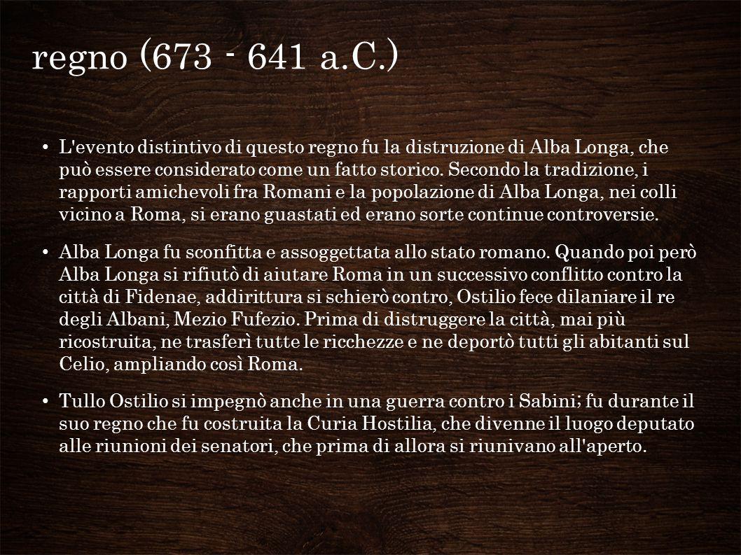 L evento distintivo di questo regno fu la distruzione di Alba Longa, che può essere considerato come un fatto storico.