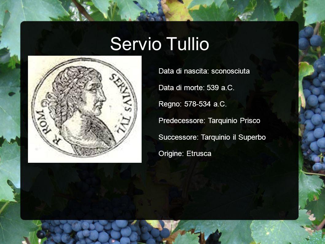 Servio Tullio Data di nascita: sconosciuta Data di morte: 539 a.C.