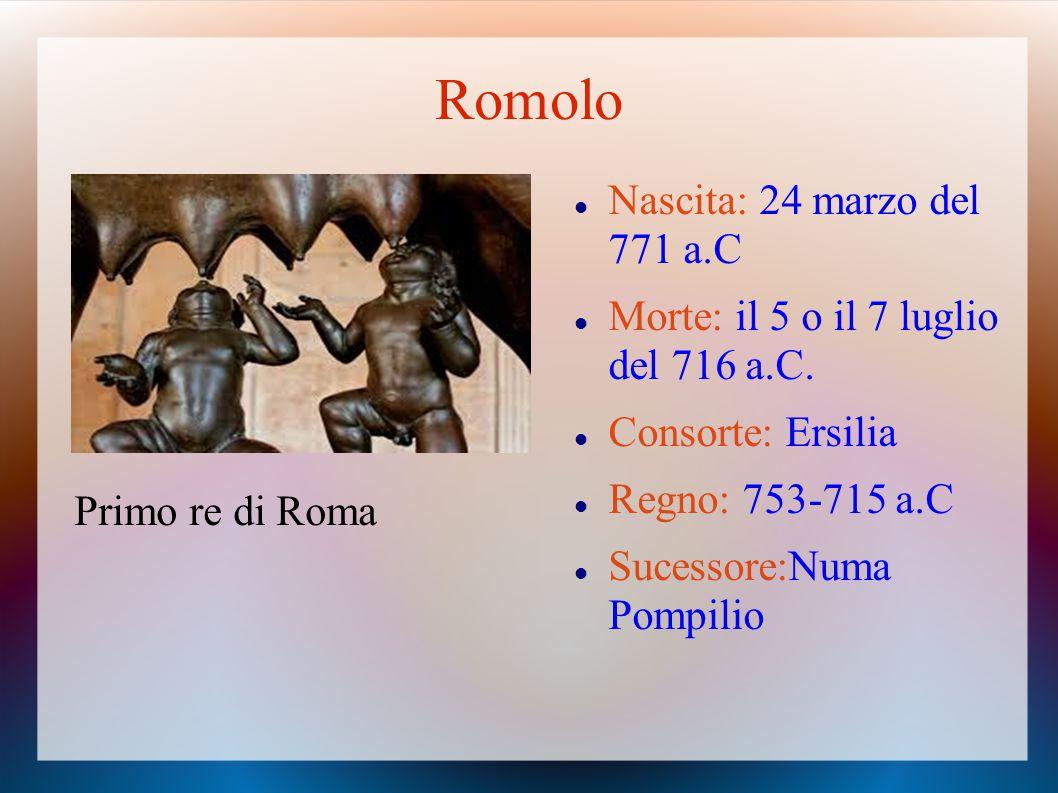 Romolo Primo re di Roma Nascita: 24 marzo del 771 a.C Morte: il 5 o il 7 luglio del 716 a.C. Consorte: Ersilia Regno: 753-715 a.C Sucessore:Numa Pompi