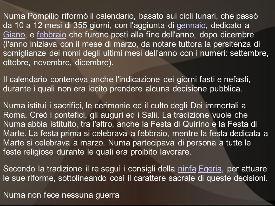 Numa Pompilio riformò il calendario, basato sui cicli lunari, che passò da 10 a 12 mesi di 355 giorni, con l'aggiunta di gennaio, dedicato a Giano, e