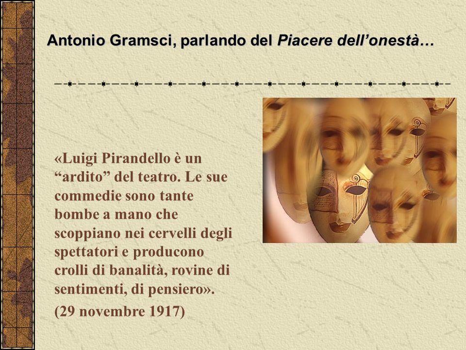"""«Luigi Pirandello è un """"ardito"""" del teatro. Le sue commedie sono tante bombe a mano che scoppiano nei cervelli degli spettatori e producono crolli di"""