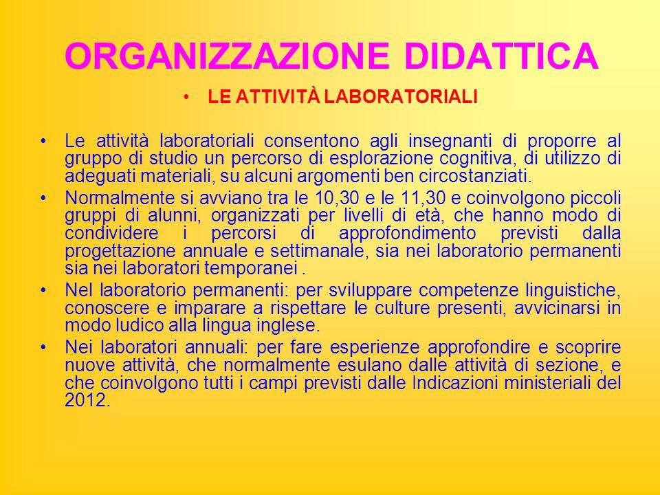 ORGANIZZAZIONE DIDATTICA LE ATTIVITÀ LABORATORIALI Le attività laboratoriali consentono agli insegnanti di proporre al gruppo di studio un percorso di
