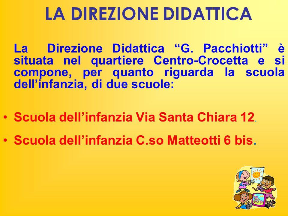 """LA DIREZIONE DIDATTICA La Direzione Didattica """"G. Pacchiotti"""" è situata nel quartiere Centro-Crocetta e si compone, per quanto riguarda la scuola dell"""