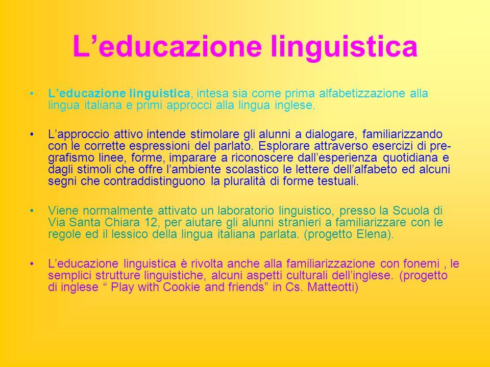L'educazione linguistica L'educazione linguistica, intesa sia come prima alfabetizzazione alla lingua italiana e primi approcci alla lingua inglese. L