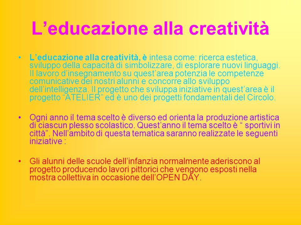 L'educazione alla creatività L'educazione alla creatività, è intesa come: ricerca estetica, sviluppo della capacità di simbolizzare, di esplorare nuovi linguaggi.