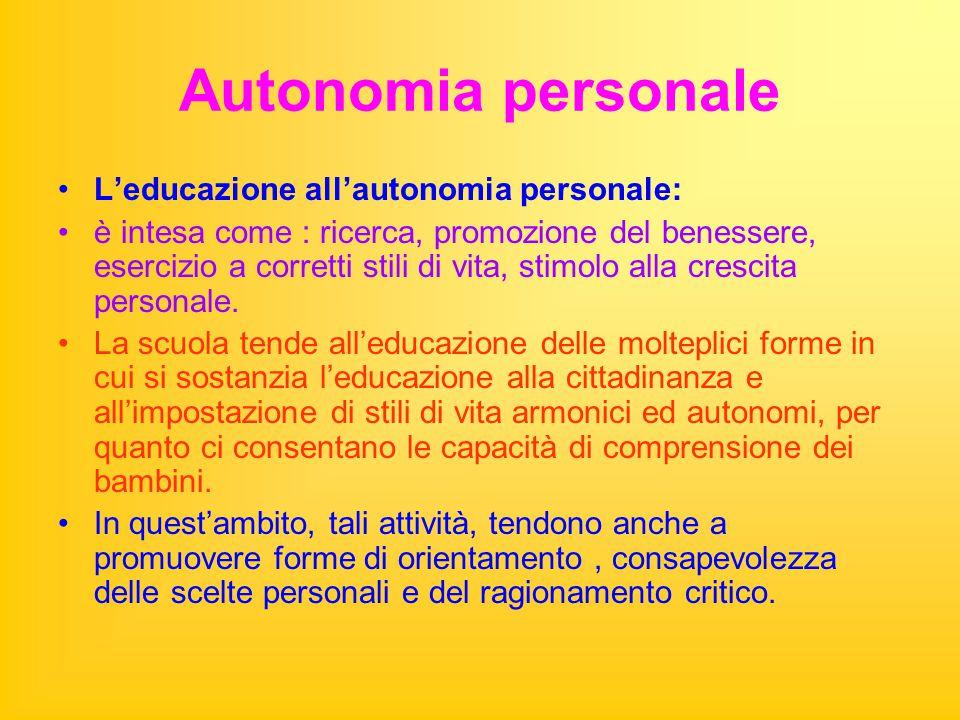 Autonomia personale L'educazione all'autonomia personale: è intesa come : ricerca, promozione del benessere, esercizio a corretti stili di vita, stimo
