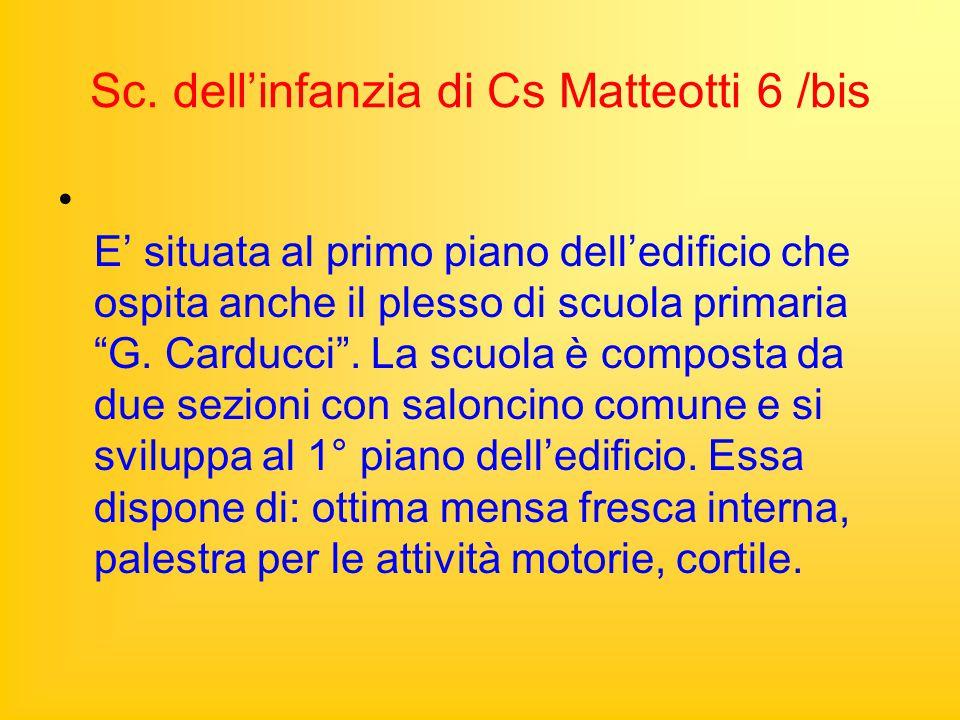 """Sc. dell'infanzia di Cs Matteotti 6 /bis E' situata al primo piano dell'edificio che ospita anche il plesso di scuola primaria """"G. Carducci"""". La scuol"""